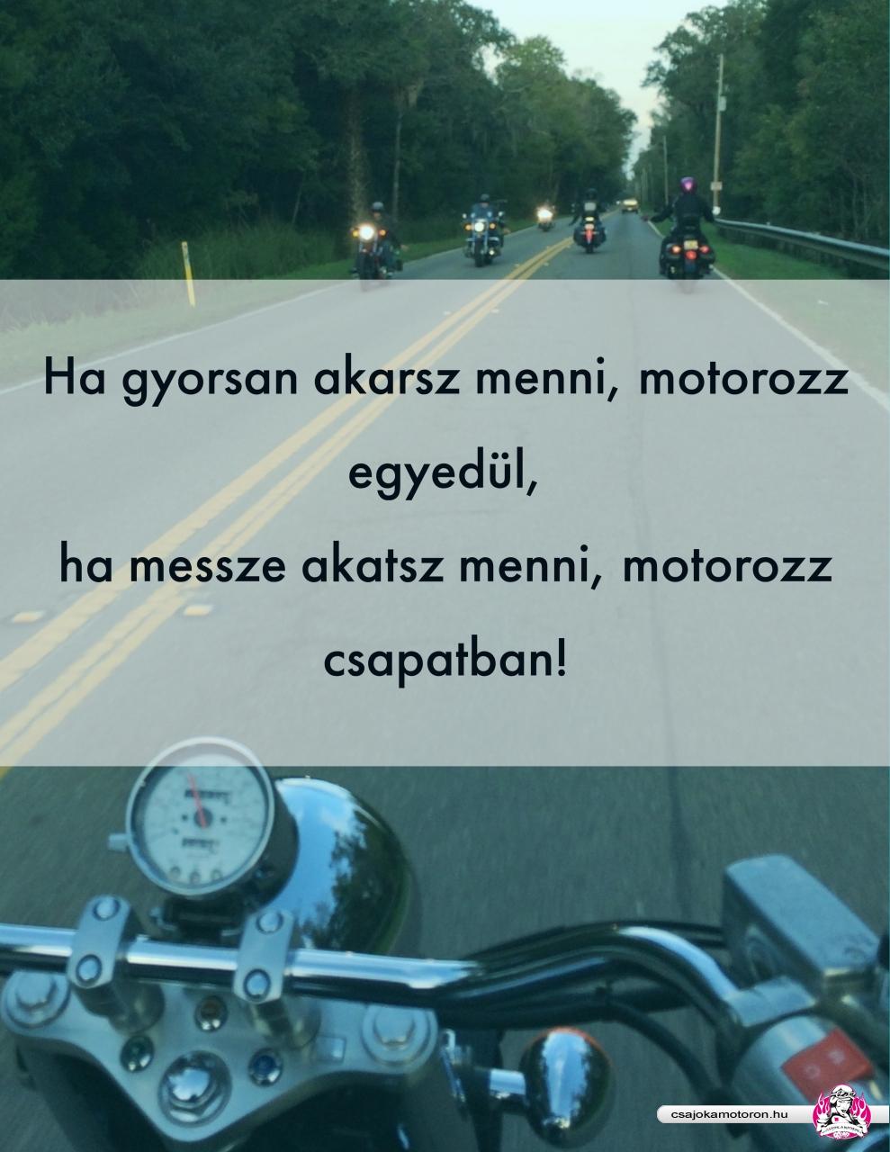 Ha gyorsan akarsz menni, motorozz egyedül!